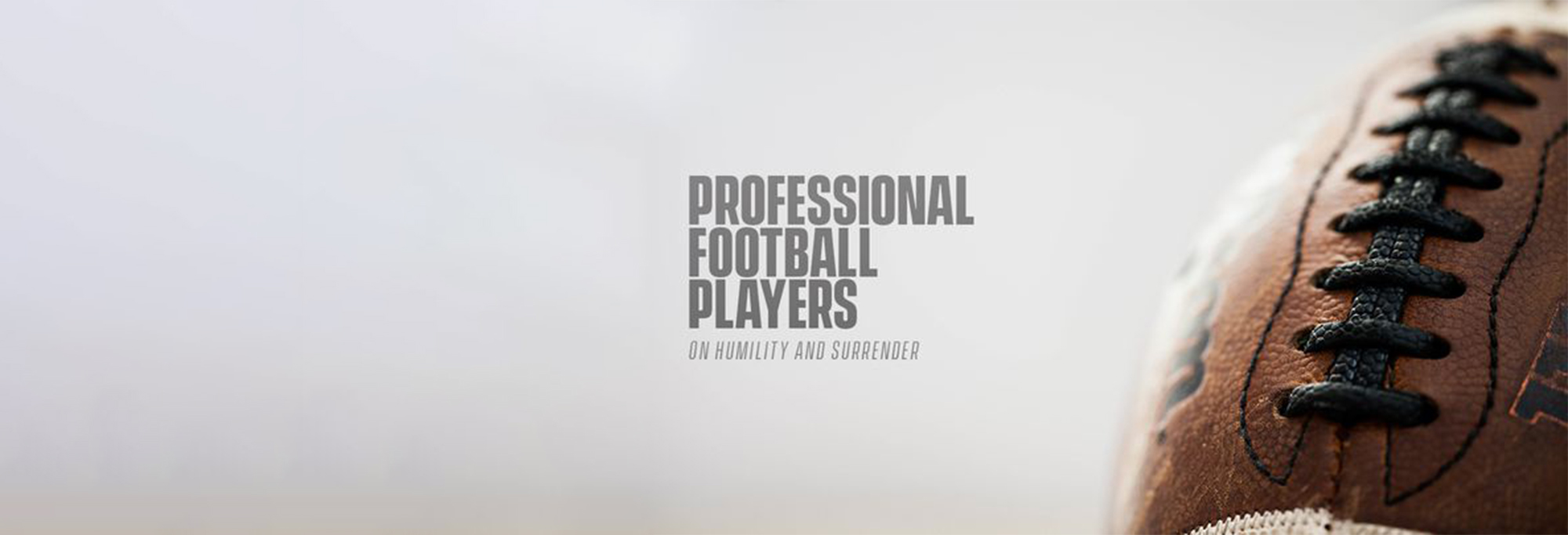 Daily Devotional - Professional Football Players On Humility & Surrender